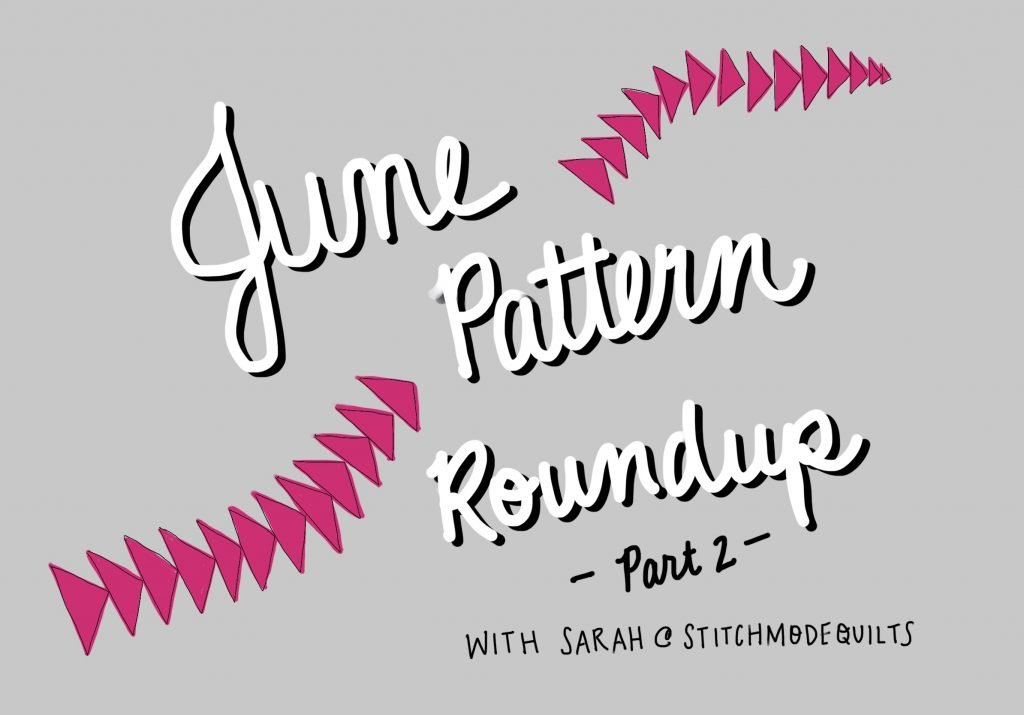 June Pattern Roundup Part 2 on FeelGood Fibers with Sarah from Stitch Mode Quilts